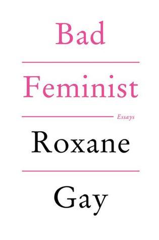 Bad Feminist: Essays, Roxane Gay