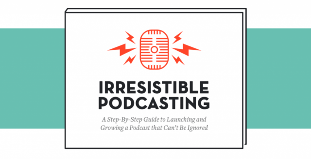 Irresistible Podcasting