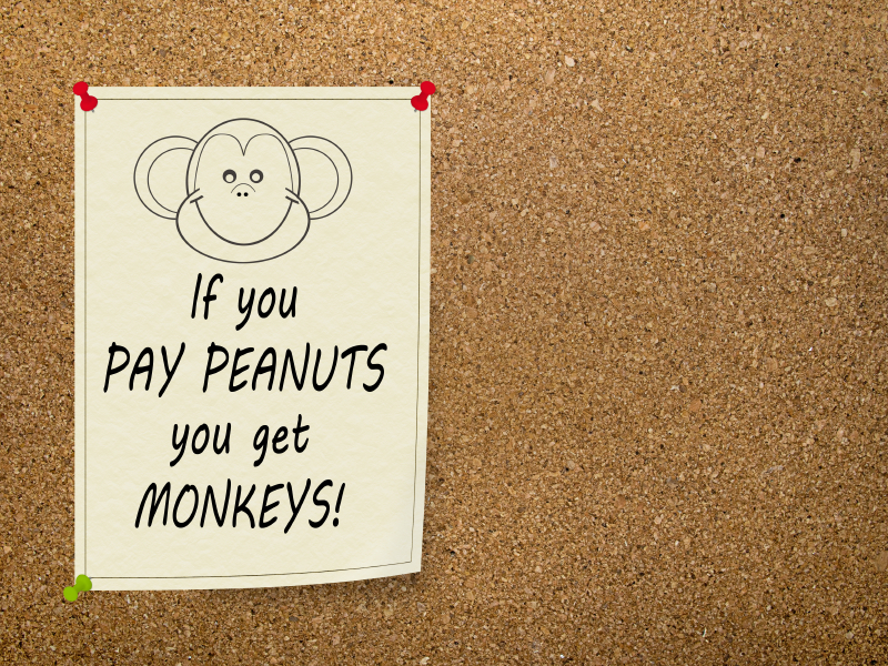 """If you pay peanuts, you get monkeys"" sign"