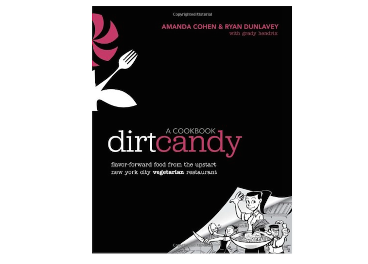 Dirt Candy A Cookbook Flavor-Forward Food from the Upstart New York City Vegetarian Restaurant