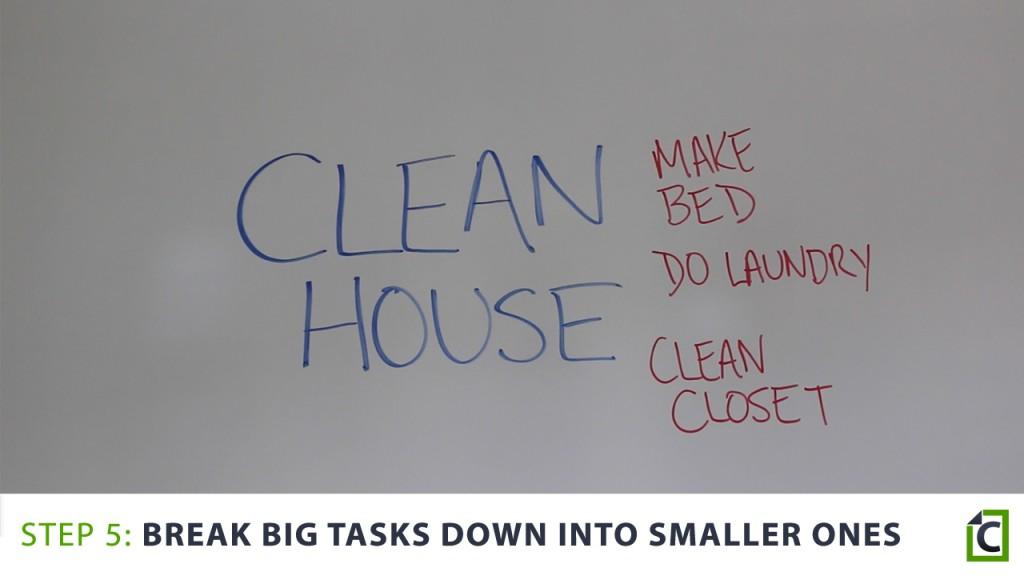 Break down big tasks