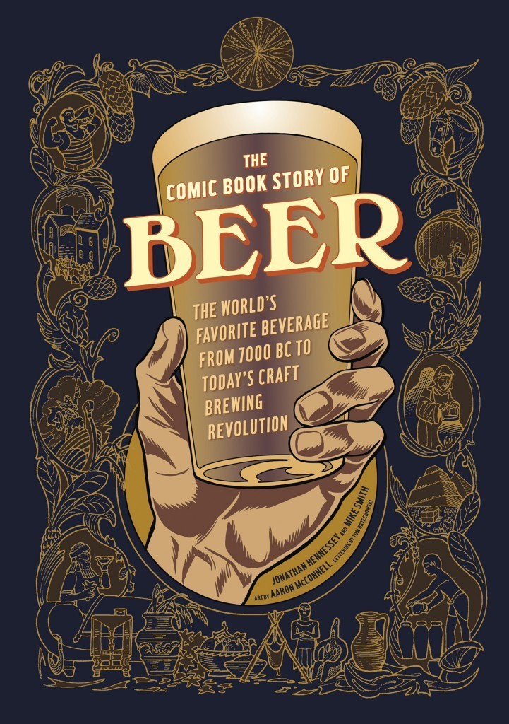 Reprinted with permission from The Comic Book Story of Beer, by Jonathan Hennessey and Mike Smith, copyright © 2015, published by Ten Speed Press, an imprint of Penguin Random House LLC. Artwork copyright © 2015 by Aaron McConnell.