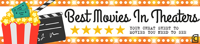 Best Movies in Theaters, Cheat Sheet Entertainment banner