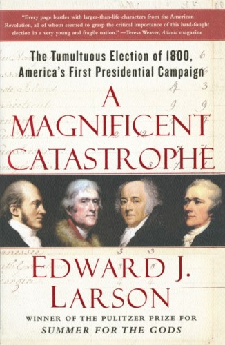 The cover for Edward J. Larson's historical book, 'A Magnificent Catastrophe: The Tumultuous Election of 1800, America's First Presidential Campaign'