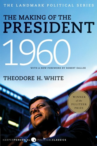 Theodore H. White's 'The Making of the President: 1960'