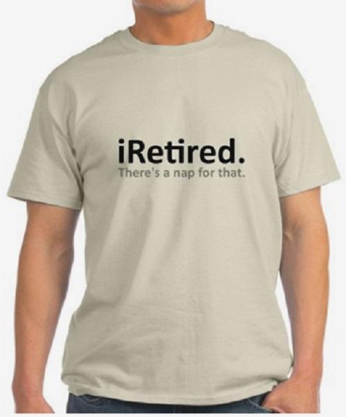 iRetired T-Shirt