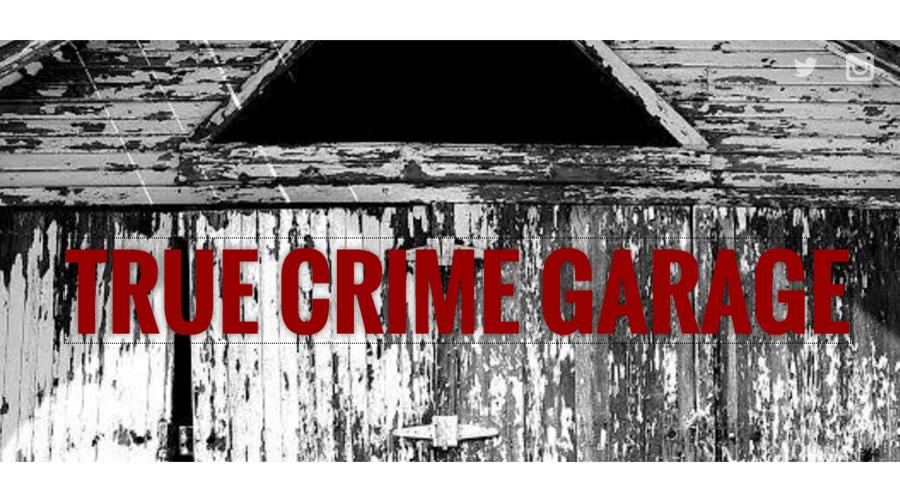 True Crime Garage, true crime podcasts