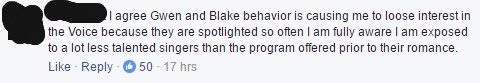 """This is a screen shot of a comment that reads. """"I agree Gwen and Blake behavior is causing me to loose interest in the Voice because they are spotlighted so often I am fully aware I am exposed to a lot less talented singers than the program offered prior to their romance."""""""