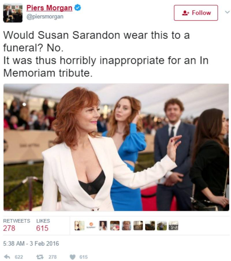 "Piers Morgan tweets ""Would Susan Sarandon wear this to a funeral? No. It was thus horribly inappropriate for an In Memoriam tribute"" along with a picture of her in a low cut blazer."