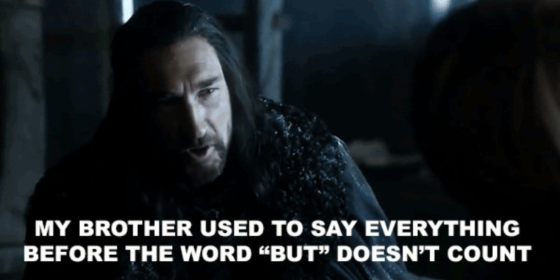 "Benjen Stark says ""My brother used to say evereything before the word 'but' doesn't count."""