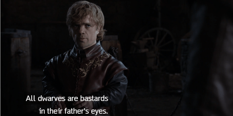 "Tyrion is talking to Jon Snow saying ""All dwarves are bastards in their father's eyes."""