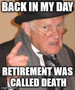 Back in my day meme retirement