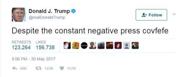 It's hard to do your job with all the negative press covfefe.